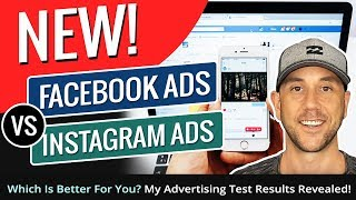 NEW! Facebook Ads vs Instagram Ads - Which Is Better For You? My Advertising Test Results Revealed!