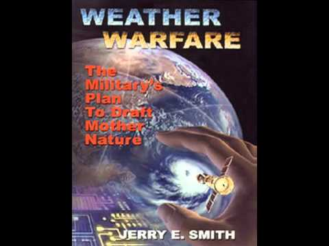 Weather Warfare: The Military's Plan To Draft Mother Nature -Jerry E Smith