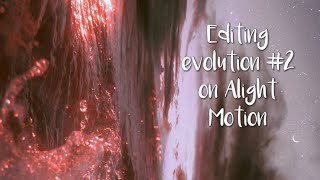 Alight Motion editing evolution #2 // fullxmoon.edits