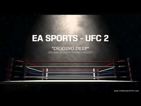 "EA Sports UFC 2 - ""Digging Deep"" (Original Score by Tommee Profitt)"