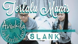 Download Lagu Slank - Terlalu Manis (Live Acoustic Cover by Aviwkila) Gratis STAFABAND