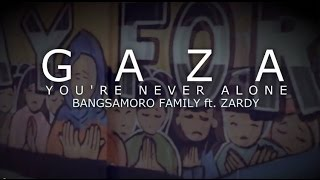 GAZA (you're never alone) by : BANGSAMORO FAMILY ft. ZARDY (2ND REUPLOAD)