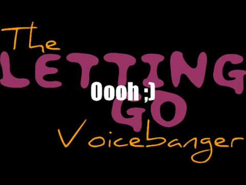 Letting Go Lyrics. The Voicebanger - Letting Go