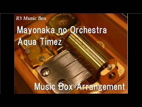 "Mayonaka No Orchestra/Aqua Timez [Music Box] (Anime ""Naruto Shippuden"" ED)"