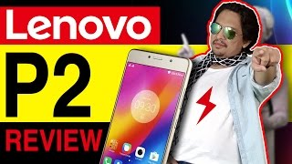 Lenovo P2 Review - Should you really buy ?