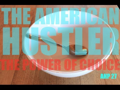 The Power of Choice | The American Hustler Podcast |AHP 27