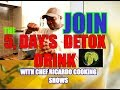 Join The 5 Day,s Of Detox Drink With Chef Ricardo Cooking Shows  day One (1/11/2018 )