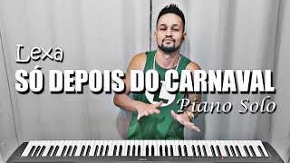 Lexa SÓ Depois Do Carnaval Piano Solo