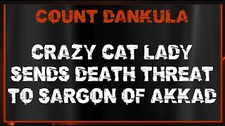 Crazy Cat Lady Sends Death Threat To Sargon Of Akkad