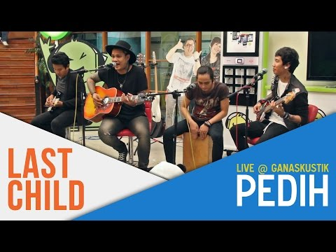 Last Child - Pedih (Live @ Ganaskustik)