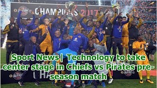 Sport News| Technology to take center stage in Chiefs vs Pirates pre-season match