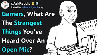 Gamers, What's the Strangest Thing You've Heard Over An Open Mic? (r/AskReddit)
