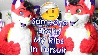 Someone Broke My Ribs In Fursuit
