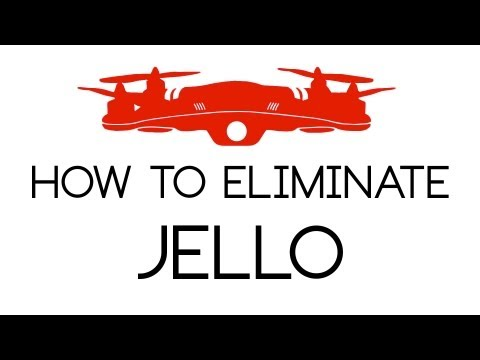 DJI PHANTOM - HOW TO ELIMINATE JELLO - DJIguy