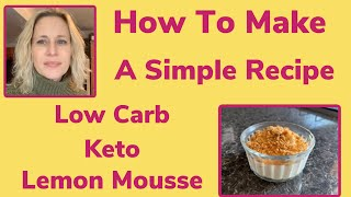 How to Make A Simple Low Carb / Keto Lemon Mousse. Dessert Recipe
