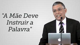 """""""A Mãe Deve Instruir a Palavra"""" - Daniel Santos"""