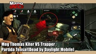 Meg Thomas Kiter VS Trapper, Partida Tensa!(Dead By Daylight Mobile)