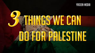 3 Things We Can Do For Palestine | Yaseen Media | #FreePalestine