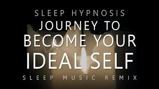 Sleep Hypnosis Journey to Become Your Ideal Self (Deep Sleep Music Remix)