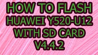 How To Flash Huawei Y520-U12 With Sd Card V4.4.2 Official Firmware