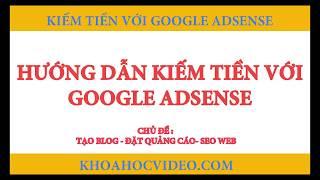 Hướng dẫn kiếm tiền với Google Adsense P2 - MMO Online 2018