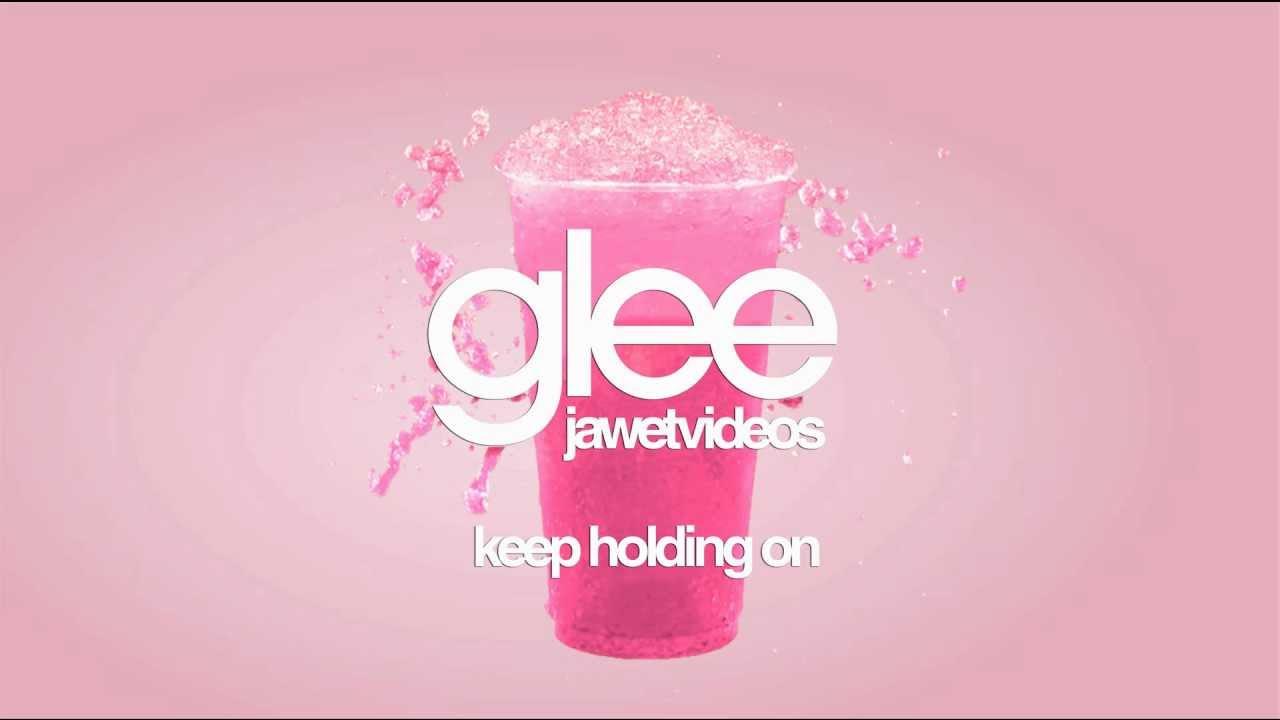 Glee cast: keep holding on
