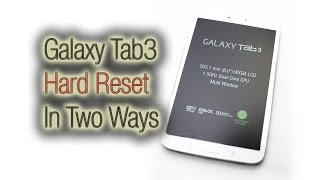 Galaxy Tab3 - Hard Reset (Two Ways)