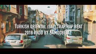Turkish Oriental (Saz) Trap Rap Beat 2018 - Prod by Samoobeatz #NOTFREE