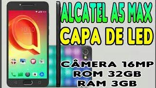 Unboxing Alcatel A5 Max Led Edition - RAM 3GB, ROM 32GB, Câmera 16MP