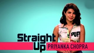 Straight UP With Priyanka Chopra | EXCLUSIVE