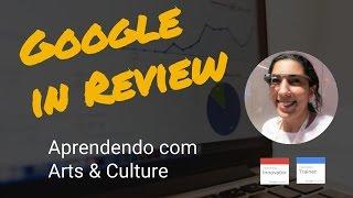 Aprendendo com Arts & Culture - Google in Review