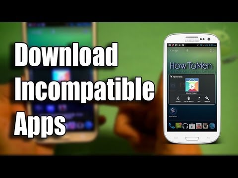 Download incompatible apps onto any Android Device for FREE! (2013)