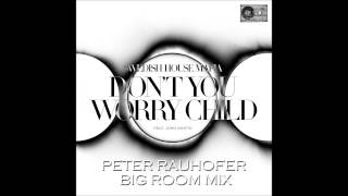 DON'T YOU WORRY CHILD (PETER RAUHOFER BIG ROOM MIX)