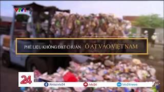 Tiêu điểm: Phế liệu không đạt chuẩn ồ ạt vào Việt Nam | VTV24