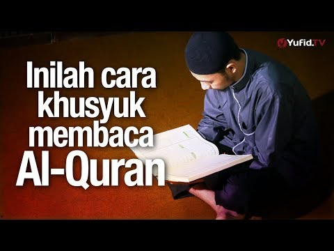 Ceramah Singkat : Inilah Cara Khusyuk Membaca Al-Qur'an – Ustadz Johan Saputra Halim, M.HI.