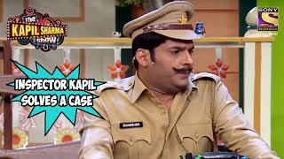 Inspector Kapil Solves A Case - The Kapil Sharma Show