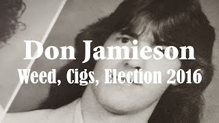 DON JAMIESON - Weed, Cigs, Election 2016