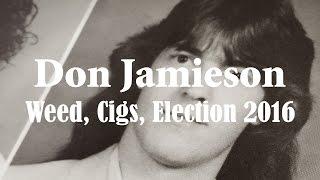 DON JAMIESON - Weed, Cigs, Election 2016