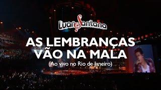 Luan Santana - As lembranças vão na mala - DVD Ao Vivo no Rio de Janeiro [Vídeo Oficial]