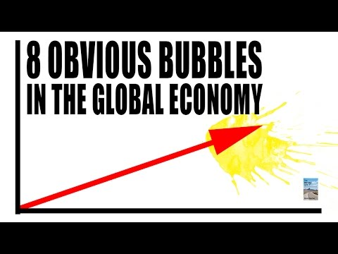 8 Obvious BUBBLES in the Global Economy! Signs of Market Crash!