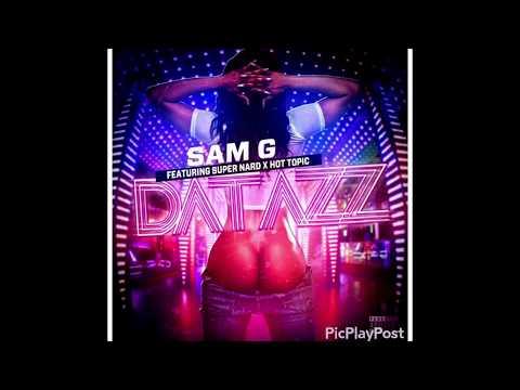 Sam G Dat Azz- Ft. Super Nard Hot Topic