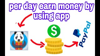 Per day earn 1$ by using gift panda app and redeem your money in your PayPal acount