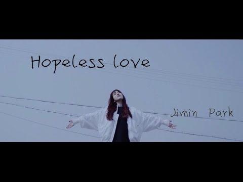 Music video [繁體中字] Jimin Park - Hopeless love - Music Video Muzikoo
