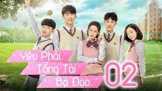 Yêu Phải Tổng Tài Bá Đạo - Tập 2 | Thuyết Minh | Phim Trung Quốc Cực Hay 2018