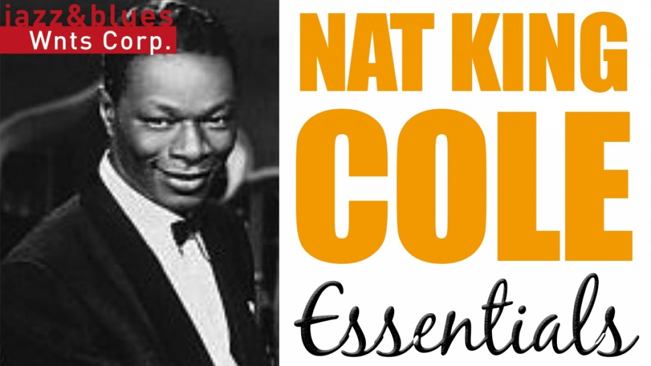 Nat King Cole - Essentials, a Best Of Jazz Hits & Standards