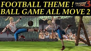 Shadow Fight 3 Football Theme Extended + Ball Game All Moves ! Part 2