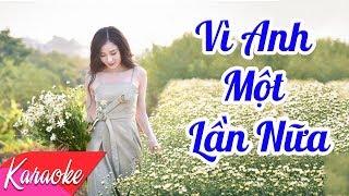 KARAOKE | Vì Anh Một Lần Nữa - St. Minh Khang | Nhạc Trữ Tình Karaoke Chọn Lọc 2018