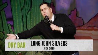 When you visit a Long John Silvers.  Josh Sneed