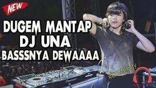 DUGEM NONSTOP DJ UNA REMIX BREAKBEAT FULL BASS 2018 MANTAP JIWA