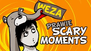 PRAWIE SCARY MOMENTS!